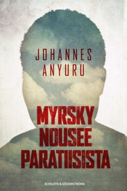 Anyuru, Johannes - Myrsky nousee paratiisista, e-kirja