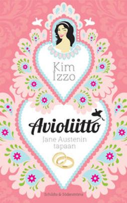Izzo, Kim - Avioliitto Jane Austenin tapaan, e-kirja