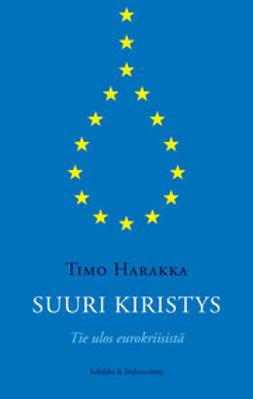 Harakka, Timo - Suuri kiristys: tie ulos eurokriisistä, e-kirja