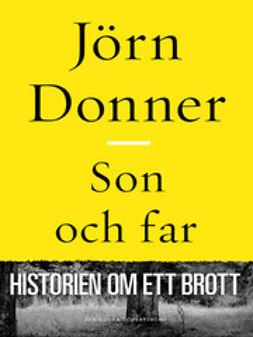 Donner, Jörn - Son och far: historien om ett brott, ebook