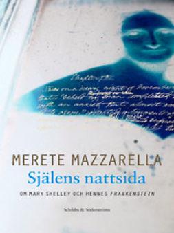 Mazzarella, Merete - Själens nattsida: Om Mary Shelley och hennes Frankenstein, ebook