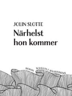 Slotte, Jolin - Närhelst hon kommer, ebook