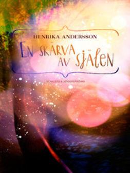 Andersson, Henrika - En skärva av själen, ebook
