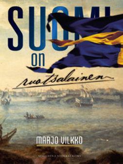 Vilkko, Marjo - Suomi on ruotsalainen, e-bok