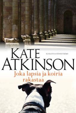 Atkinson, Kate - Joka lapsia ja koiria rakastaa, e-kirja