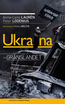 Lauren, Anna-Lena - Ukraina: gränslandet, e-bok