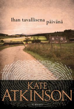 Atkinson, Kate - Ihan tavallisena päivänä, ebook