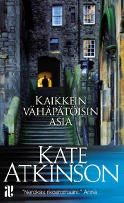 Atkinson, Kate - Kaikkein vähäpätöisin asia, e-kirja