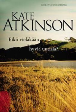 Atkinson, Kate - Eikö vieläkään hyviä uutisia?, e-kirja