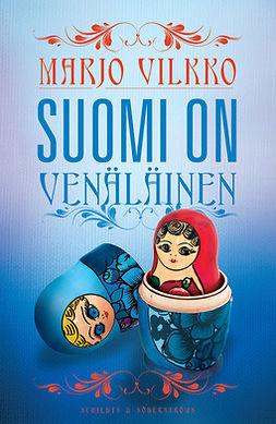 Vilkko, Marjo - Suomi on venäläinen, e-kirja