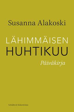 Alakoski, Susanna - Lähimmäisen huhtikuu: Päiväkirja, e-kirja