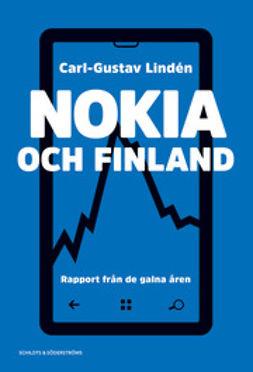Lindén, Carl-Gustav - Nokia och Finland: Rapport från de galna åren, e-bok
