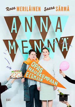 Meriläinen, Rosa - Anna mennä: Opas hauskempaan elämään, ebook