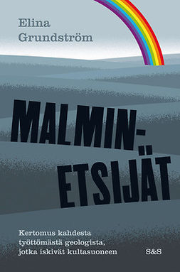 Grundström, Elina - Malminetsijät: Kertomus kahdesta työttömästä geologista, jotka iskivät kultasuoneen, e-kirja
