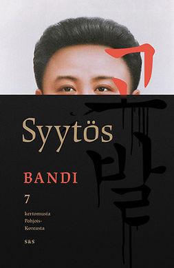 Bandi - Syytös: 7 kertomusta Pohjois-Koreasta, ebook