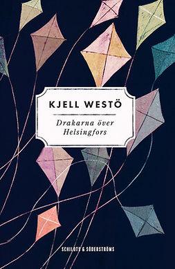 Westö, Kjell - Drakarna över Helsingfors, ebook