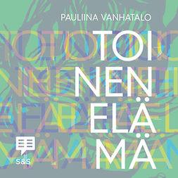 Vanhatalo, Pauliina - Toinen elämä: Muistiinpanoja, äänikirja