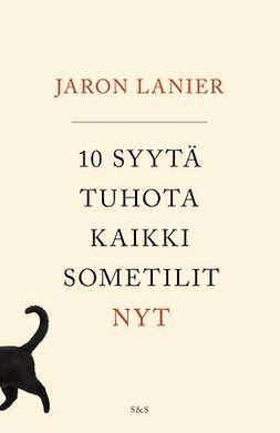 Lanier, Jaron - 10 syytä tuhota kaikki sometilit nyt, ebook