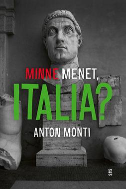 Monti, Anton - Minne menet, Italia?, e-kirja