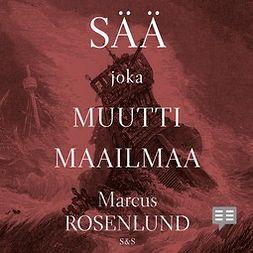 Rosenlund, Marcus - Sää joka muutti maailmaa, audiobook