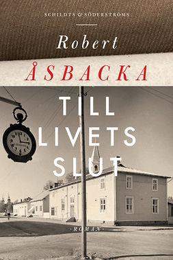 Åsbacka, Robert - Till livets slut, ebook