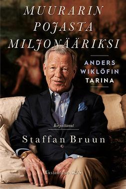 Bruun, Staffan - Muurarin pojasta miljonääriksi: Anders Wiklöfin tarina, e-kirja