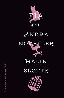 Slotte, Malin - Fia och andra noveller, ebook