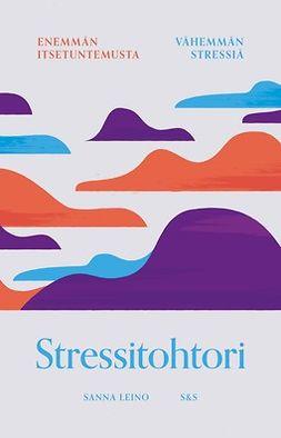 Leino, Sanna - Stressitohtori: Enemmän itsetuntemusta, vähemmän stressiä, e-kirja