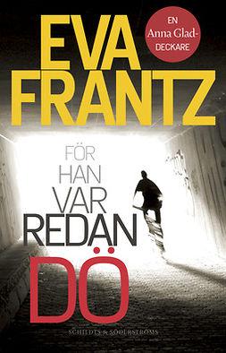 Frantz, Eva - För han var redan dö, ebook