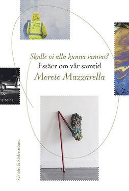 Mazzarella, Merete - Skulle vi alla kunna samsas?: Essäer om vår samtid, ebook
