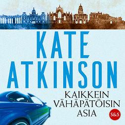 Atkinson, Kate - Kaikkein vähäpätöisin asia, äänikirja