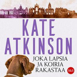 Atkinson, Kate - Joka lapsia ja koiria rakastaa, äänikirja