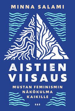 Salami, Minna - Aistien viisaus: Mustan feminismin näkökulma kaikille, ebook