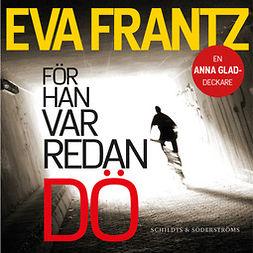 Frantz, Eva - För han var redan dö, audiobook