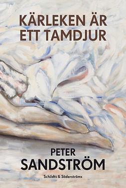 Sandström, Peter - Kärleken är ett tamdjur, e-bok