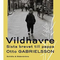 Gabrielsson, Otto - Vildhavre: Sista brevet till pappa, äänikirja