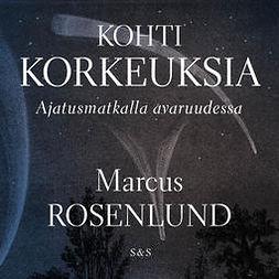 Rosenlund, Marcus - Kohti korkeuksia: Ajatusmatkalla avaruudessa, audiobook