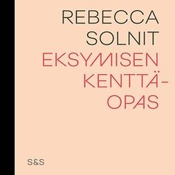 Solnit, Rebecca - Eksymisen kenttäopas, äänikirja