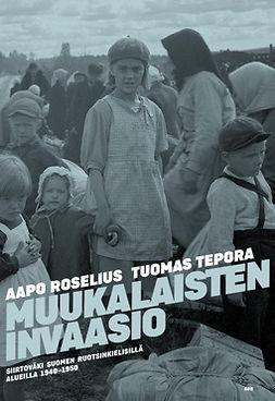 Roselius, Aapo - Muukalaisten invaasio: Siirtoväki Suomen ruotsinkielisillä alueilla 1940-1950, e-kirja