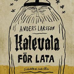 Larsson, Anders - Kalevala för lata, audiobook