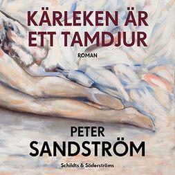 Sandström, Peter - Kärleken är ett tamdjur, audiobook