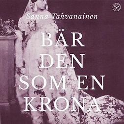 Tahvanainen, Sanna - Bär den som en krona, audiobook