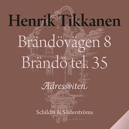 Tikkanen, Henrik - Brändövägen 8 Brändö tel. 35, audiobook
