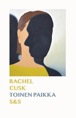 Cusk, Rachel - Toinen paikka, e-kirja