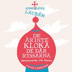 Laurén, Anna-Lena - De är inte kloka, de där ryssarna, audiobook