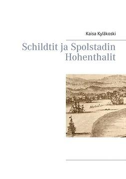Kyläkoski, Kaisa - Schildtit ja Spolstadin Hohenthalit, e-kirja