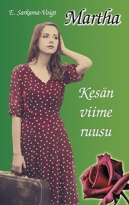 Voigt, Eila Sarkama - - Martha - Kesän viime ruusu, e-kirja