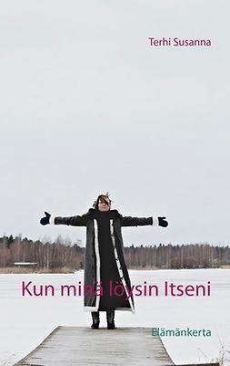 Susanna, Terhi - Kun minä löysin Itseni: Elämäkerta, e-kirja
