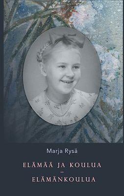 Rysä, Marja - Elämää ja koulua - elämänkoulua, e-kirja