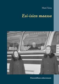 Taina, Matti - Esi-isien maassa, ebook